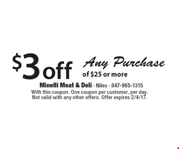 $3 off any purchase of $25 or more. With this coupon. One coupon per customer, per day. Not valid with any other offers. Offer expires 2/4/17.