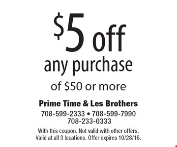 $5 off any purchase of $50 or more. With this coupon. Not valid with other offers. Valid at all 3 locations. Offer expires 10/28/16.
