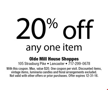 20% off any one item. With this coupon. Max. value $20. One coupon per visit. Discounted items, vintage items, luminaria candles and floral arrangements excluded. Not valid with other offers or prior purchases. Offer expires 12-31-16.