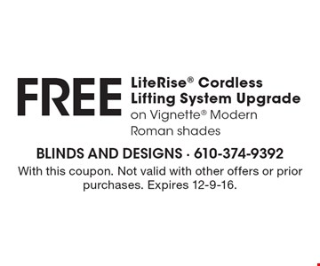 Free LiteRise Cordless Lifting System Upgrade on Vignette Modern Roman shades. With this coupon. Not valid with other offers or prior purchases. Expires 12-9-16.