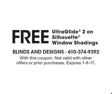 Free UltraGlide® 2 on Silhouette® Window Shadings. With this coupon. Not valid with other offers or prior purchases. Expires 1-6-17.