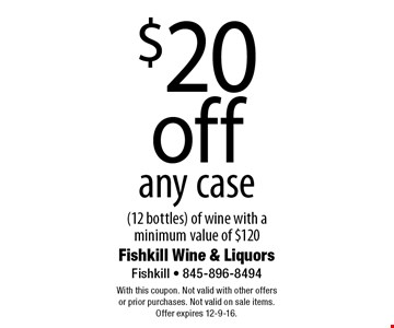 $20 off any case (12 bottles) of wine with a minimum value of $120. With this coupon. Not valid with other offers or prior purchases. Not valid on sale items. Offer expires 12-9-16.