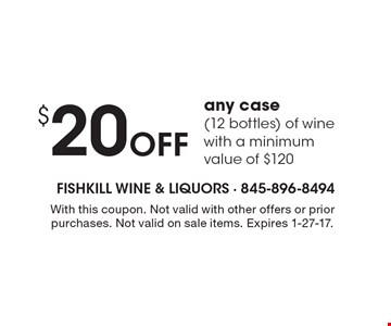 $20 Off any case (12 bottles) of wine with a minimum value of $120. With this coupon. Not valid with other offers or prior purchases. Not valid on sale items. Expires 1-27-17.