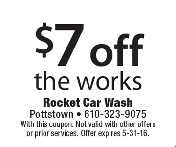 $7 off the works. With this coupon. Not valid with other offers or prior services. Offer expires 5-31-16.