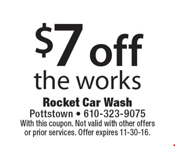 $7 Off The Works. With this coupon. Not valid with other offers or prior services. Offer expires 11-30-16.