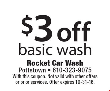 $3 Off Basic Wash. With this coupon. Not valid with other offers or prior services. Offer expires 10-31-16.