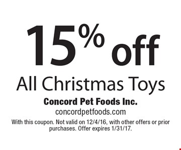 15% off All Christmas Toys. With this coupon. Not valid on 12/4/16, with other offers or prior purchases. Offer expires 1/31/17.