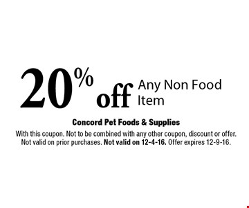 20% off Any Non Food Item. With this coupon. Not to be combined with any other coupon, discount or offer. Not valid on prior purchases. Not valid on 12-4-16. Offer expires 12-9-16.