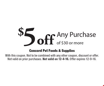 $5 off Any Purchase of $30 or more. With this coupon. Not to be combined with any other coupon, discount or offer. Not valid on prior purchases. Not valid on 12-4-16. Offer expires 12-9-16.
