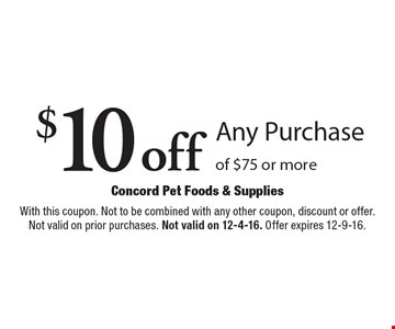$10 off Any Purchase of $75 or more. With this coupon. Not to be combined with any other coupon, discount or offer. Not valid on prior purchases. Not valid on 12-4-16. Offer expires 12-9-16.