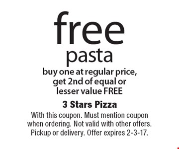 Free pasta. Buy one at regular price, get 2nd of equal or lesser value FREE. With this coupon. Must mention coupon when ordering. Not valid with other offers. Pickup or delivery. Offer expires 2-3-17.