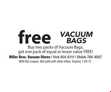 free vacuum bags! Buy two packs of Vacuum Bags, get one pack of equal or lesser value FREE! With this coupon. Not valid with other offers. Expires 1-20-17.