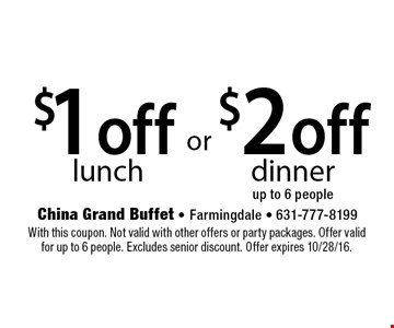 $1 off lunch. $2 off dinner up to 6 people. With this coupon. Not valid with other offers or party packages. Offer valid for up to 6 people. Excludes senior discount. Offer expires 10/28/16.
