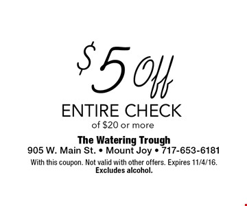$5 Off ENTIRE CHECK of $20 or more. With this coupon. Not valid with other offers. Expires 11/4/16. Excludes alcohol.
