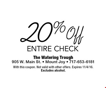 20% Off ENTIRE CHECK. With this coupon. Not valid with other offers. Expires 11/4/16. Excludes alcohol.