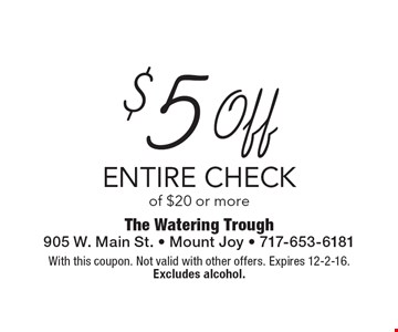 $5 off entire check of $20 or more. With this coupon. Not valid with other offers. Expires 12-2-16. Excludes alcohol.