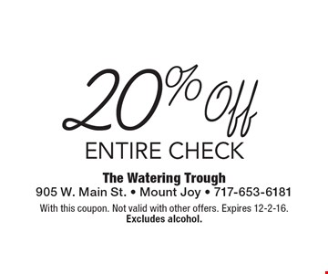 20% off entire check. With this coupon. Not valid with other offers. Expires 12-2-16. Excludes alcohol.