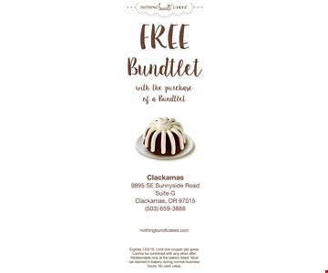 Free Bundtlet with the purchase of a bundtlet. Expires 12/2/16. Limit one coupon per guest. Cannot be combined with any other offer. Redeemable only a the bakery listed. Must be claimed in-bakery during normal business hours. No cash value.