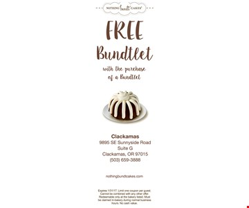 Free Bundtlet with purchase of a Bundtlet. Expires 1/31/17. Limit one coupon per guest. Cannot be combined with any other offer. Redeemable only at the bakery listed. Must be claimed in bakery during normal business hours. No cash value.