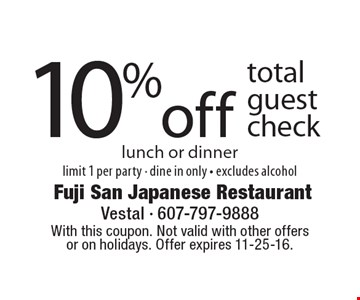 10%off total guest check lunch or dinnerlimit 1 per party - dine in only - excludes alcohol. With this coupon. Not valid with other offersor on holidays. Offer expires 11-25-16.