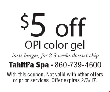 $5 off OPI color gel lasts longer, for 2-3 weeks doesn't chip. With this coupon. Not valid with other offersor prior services. Offer expires 2/3/17.