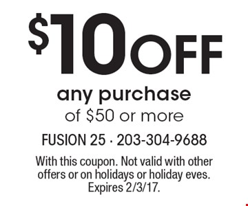 $10 Off any purchase of $50 or more. With this coupon. Not valid with other offers or on holidays or holiday eves. Expires 2/3/17.