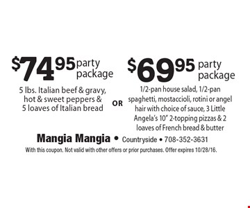 $74.95 party package 5 lbs. Italian beef & gravy, hot & sweet peppers & 5 loaves of Italian bread. $69.95 party package 1/2-pan house salad, 1/2-pan spaghetti, mostaccioli, rotini or angel hair with choice of sauce, 3 Little Angela's 10