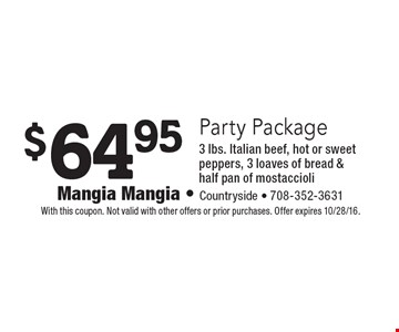 $64.95 Party Package 3 lbs. Italian beef, hot or sweet peppers, 3 loaves of bread & half pan of mostaccioli. With this coupon. Not valid with other offers or prior purchases. Offer expires 10/28/16.