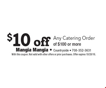 $10 off Any Catering Orderof $100 or more. With this coupon. Not valid with other offers or prior purchases. Offer expires 10/28/16.