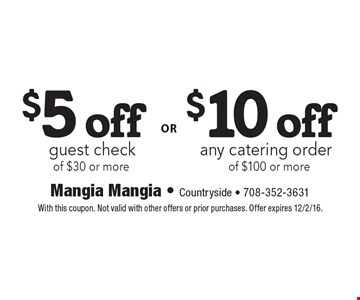 $10 off any catering order of $100 or more or $5 off guest check of $30 or more. With this coupon. Not valid with other offers or prior purchases. Offer expires 12/2/16.