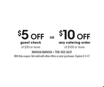 $10 off any catering order of $100 or more. $5 off guest check of $30 or more. With this coupon. Not valid with other offers or prior purchases. Expires 2-3-17.