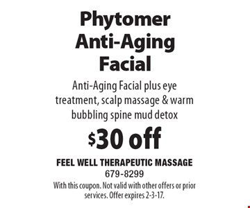 PhytomerAnti-Aging Facial $30 off Anti-Aging Facial plus eye treatment, scalp massage & warm bubbling spine mud detox. With this coupon. Not valid with other offers or prior services. Offer expires 2-3-17.