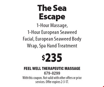 The Sea Escape $235 1-Hour Massage, 1-Hour European Seaweed Facial, European Seaweed Body Wrap, Spa Hand Treatment. With this coupon. Not valid with other offers or prior services. Offer expires 2-3-17.