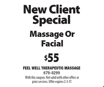 New Client Special $55 Massage Or Facial. With this coupon. Not valid with other offers orprior services. Offer expires 2-3-17.