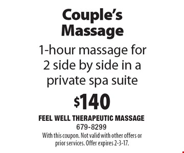 $140 Couple's Massage 1-hour massage for 2 side by side in a private spa suite. With this coupon. Not valid with other offers orprior services. Offer expires 2-3-17.