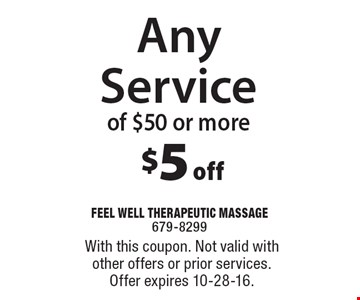$5 off any service of $50 or more. With this coupon. Not valid with other offers or prior services. Offer expires 10-28-16.