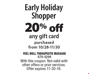 Early Holiday Shopper. 20% off any gift card purchased from 10/28-11/30. With this coupon. Not valid with other offers or prior services. Offer expires 11-30-16.