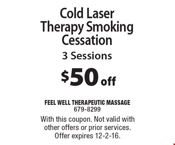 $50 off Cold Laser Therapy Smoking Cessation, 3 Sessions. With this coupon. Not valid with other offers or prior services.Offer expires 12-2-16.