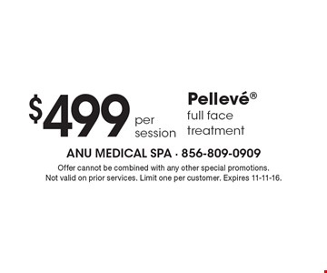 $499 Pelleve full face treatment per session . Offer cannot be combined with any other special promotions. Not valid on prior services. Limit one per customer. Expires 11-11-16.