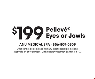 $199 Pelleve, Eyes or Jowls. Offer cannot be combined with any other special promotions. Not valid on prior services. Limit one per customer. Expires 1-6-17.