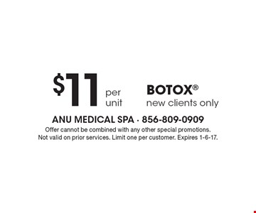 BOTOX $11 per unit. New clients only. Offer cannot be combined with any other special promotions. Not valid on prior services. Limit one per customer. Expires 1-6-17.