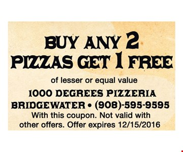Buy any 2 pizzas, get 1 free of lesser or equal value. With this coupon. Not valid with other offer. Offer expires 12-15-16.