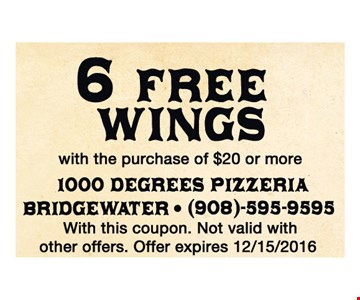 6 free wings with the purchase of $20 or more. With this coupon. Not valid with other offer. Offer expires 12-15-16.