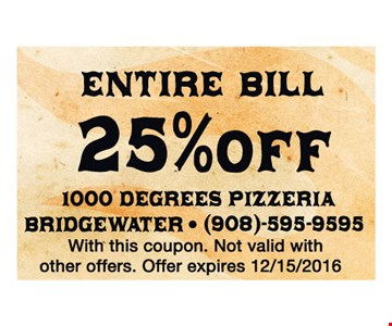 25% off entire bill. With this coupon. Not valid with other offer. Offer expires 12-15-16.