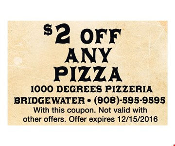 $2 off any pizza. With this coupon. Not valid with other offer. Offer expires 12-15-16.
