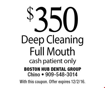 $350 deep cleaning full mouth. Cash patient only. With this coupon. Offer expires 12/2/16.