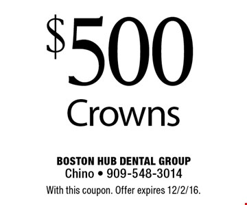 $500 crowns. With this coupon. Offer expires 12/2/16.