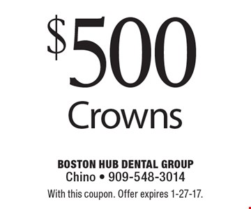 $500 Crowns. With this coupon. Offer expires 1-27-17.