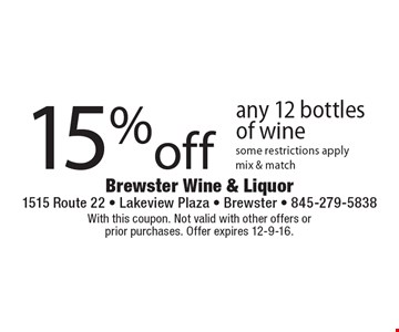 15%off any 12 bottles of wine some restrictions apply. mix & match. With this coupon. Not valid with other offers or prior purchases. Offer expires 12-9-16.