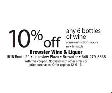 10%off any 6 bottles of wine some restrictions apply. mix & match. With this coupon. Not valid with other offers or prior purchases. Offer expires 12-9-16.